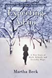 Beck, Martha: Expecting Adam: A True Story of Birth, Rebirth, and Everyday Magic