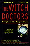 Micklethwait, John: The Witch Doctors: Making Sense of the Management Gurus