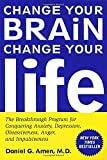 Amen, Daniel G.: Change Your Brain, Change Your Life: The Breakthrough Program for Conquering Anxiety, Depression, Obsessiveness, Anger, and Impulsiveness