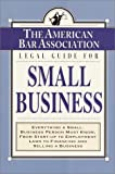 American Bar Association: The American Bar Association Legal Guide for Small Business: Everything a Small-Business Person Must Know, from Start-Up to Employment Laws to Financing and Selling a Business