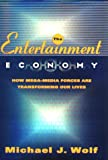Wolf, Michael: The Entertainment Economy : How Mega-Media Forces Are Transforming Our Lives