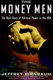 Birnbaum, Jeffrey: The Money Men : The Real Story of Political Power in the U.S.A.