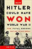 Alexander, Bevin: How Hitler Could Have Won World War II : The Fatal Errors That Led to Nazi Defeat