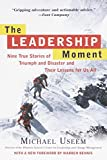 Useem, Michael: The Leadership Moment: Nine True Stories of Triumph and Disaster and Their Lessons for Us All