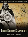 Viola, Herman J.: Little Bighorn Remembered: The Untold Indian Story of Custer&#39;s Last Stand