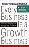 Charan, Ram: Every Business Is a Growth Business: How Your Company Can Prosper Year After Year