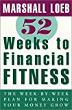 Loeb, Marshall: 52 Weeks to Financial Fitness : The Week-by-Week Plan for Making Your Money Grow