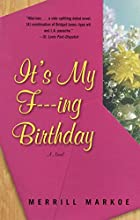 It's My F---ing Birthday: A Novel by Merrill…