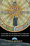 Gribbin, John R.: The Scientists: A History of Science Told Through the Lives of Its Greatest Inventors