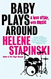Stapinski, Helene: Baby Plays Around: A Love Affair, with Music