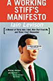 Levison, Iain: A Working Stiff's Manifesto: A Memoir of Thirty Jobs I Quit, Nine That Fired Me, and Three I Can't Remember