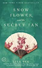 Snow Flower and the Secret Fan : A Novel by…