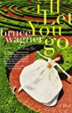 Wagner, Bruce: I'll Let You Go: A Novel