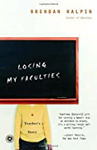 Losing My Faculties: A Teacher's Story by…