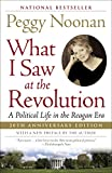 Noonan, Peggy: What I Saw at the Revolution: A Political Life in the Reagan Era