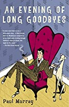 An Evening of Long Goodbyes: A Novel by Paul…