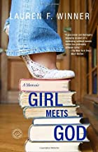 Girl Meets God: A Memoir by Lauren F. Winner