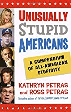 Unusually Stupid Americans: A Compendium of…