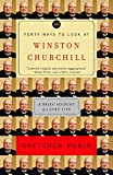 Rubin, Gretchen Craft: Forty Ways to Look at Winston Churchill: A Brief Account of a Long Life