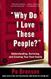 Bronson, Po: Why Do I Love These People?: Understanding, Surviving, and Creating Your Own Family