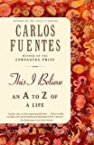 Fuentes, Carlos: This I Believe: An A to Z of a Life
