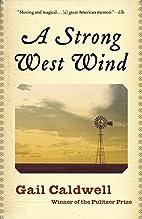 A Strong West Wind: A Memoir by Gail…