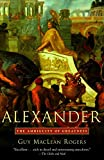 Rogers, Guy MacLean: Alexander: The Ambiguity Of Greatness