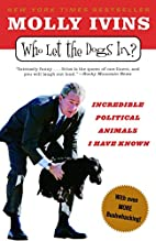 Who Let the Dogs In?: Incredible Political…