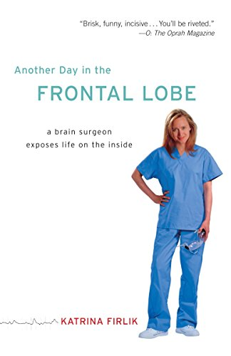 another-day-in-the-frontal-lobe-a-brain-surgeon-exposes-life-on-the-inside