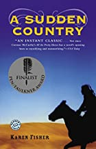 A Sudden Country: A Novel by Karen Fisher
