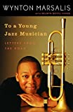 Marsalis, Wynton: To A Young Jazz Musician: Letters From The Road