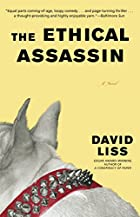 The Ethical Assassin: A Novel by David Liss