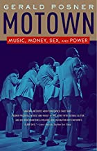 Motown: Music, Money, Sex, and Power by…