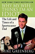 Why My Wife Thinks I'm an Idiot: The Life…