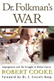 Cooke, Robert: Dr. Folkman&#39;s War: Angiogenesis And The Struggle To Defeat Cancer