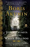 Akunin, Boris: Sister Pelagia and the White Bulldog: A Novel