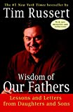 Russert, Tim: Wisdom of Our Fathers: Lessons and Letters from Daughters and Sons