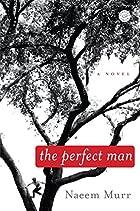The Perfect Man: A Novel by Naeem Murr