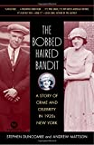 Duncombe, Stephen: The Bobbed Haired Bandit: A Story of Crime And Celebrity in 1920s New York