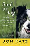 Katz, Jon: Soul of a Dog: Reflections on the Spirits of the Animals of Bedlam Farm