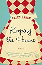 Keeping the House: A Novel by Ellen Baker