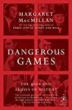 MacMillan, Margaret: Dangerous Games: The Uses and Abuses of History (Modern Library Chronicles)