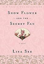 Snow Flower and the Secret Fan: A Novel by…