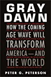 Peterson, Peter G.: Gray Dawn: How the Coming Age Wave Will Transform America--and the World