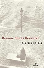 Because She Is Beautiful: A Novel by Cameron…