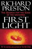 Preston, Richard: First Light: The Search for the Edge of the Universe