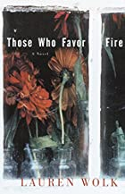 Those Who Favor Fire: A Novel by Lauren Wolk