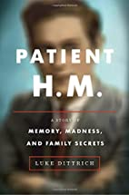 Patient H.M.: A Story of Memory, Madness,…