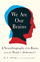 We Are Our Brains: A Neurobiography of the…