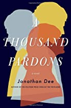 A Thousand Pardons: A Novel by Jonathan Dee